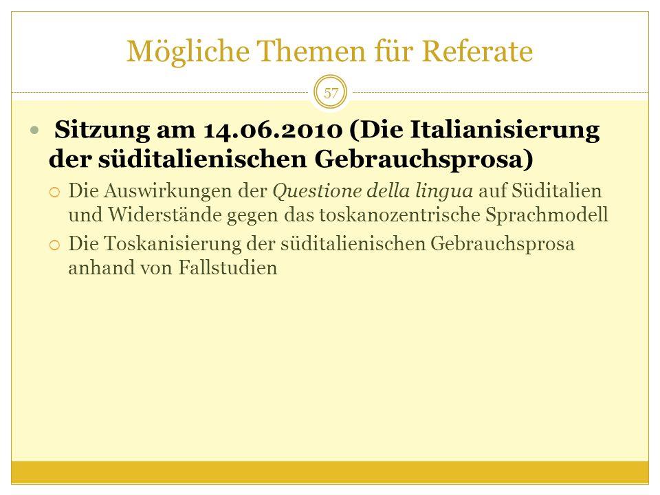 Mögliche Themen für Referate Sitzung am 14.06.2010 (Die Italianisierung der süditalienischen Gebrauchsprosa) Die Auswirkungen der Questione della ling
