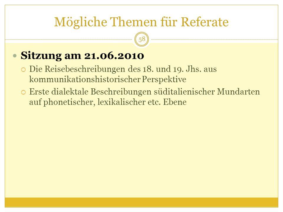 Mögliche Themen für Referate Sitzung am 21.06.2010 Die Reisebeschreibungen des 18. und 19. Jhs. aus kommunikationshistorischer Perspektive Erste diale