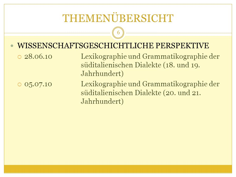 THEMENÜBERSICHT WISSENSCHAFTSGESCHICHTLICHE PERSPEKTIVE 28.06.10Lexikographie und Grammatikographie der süditalienischen Dialekte (18.