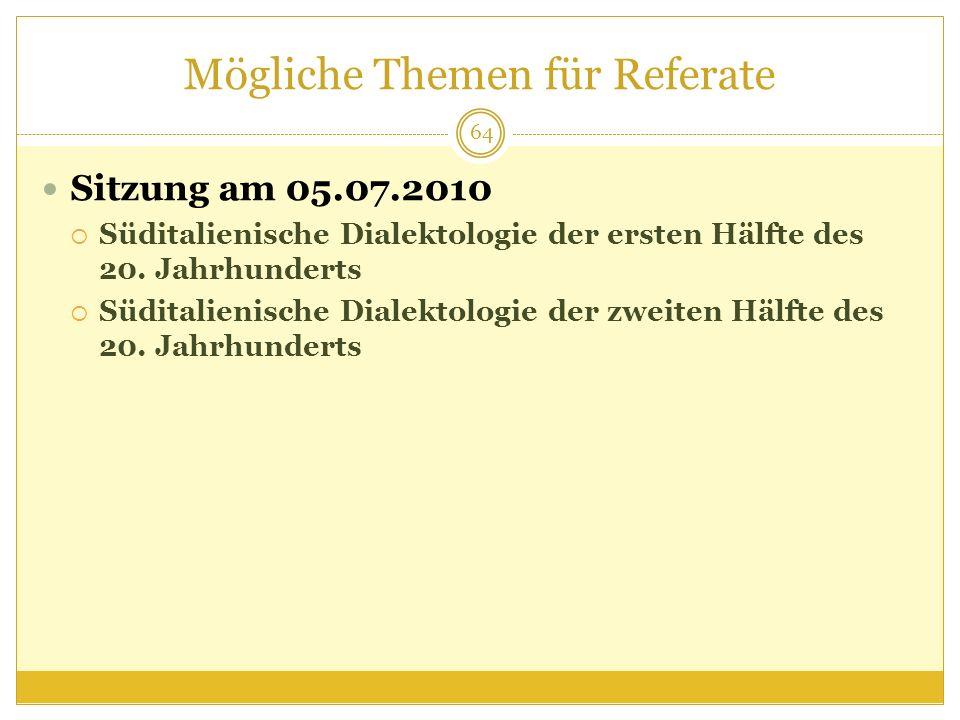 Mögliche Themen für Referate Sitzung am 05.07.2010 Süditalienische Dialektologie der ersten Hälfte des 20. Jahrhunderts Süditalienische Dialektologie