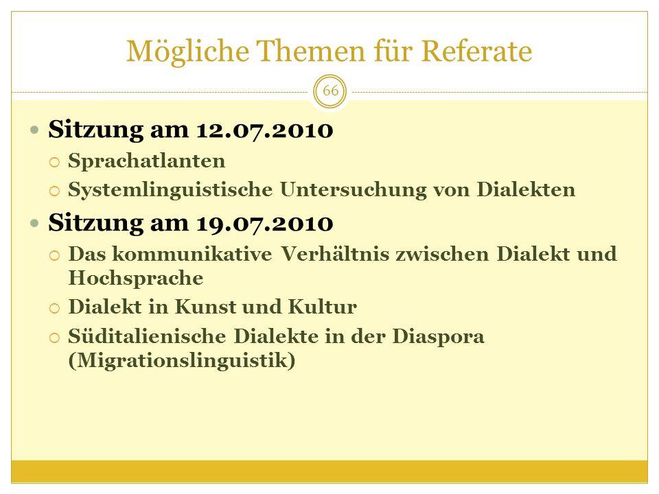 Mögliche Themen für Referate Sitzung am 12.07.2010 Sprachatlanten Systemlinguistische Untersuchung von Dialekten Sitzung am 19.07.2010 Das kommunikati