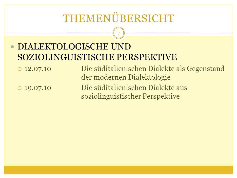 THEMENÜBERSICHT DIALEKTOLOGISCHE UND SOZIOLINGUISTISCHE PERSPEKTIVE 12.07.10Die süditalienischen Dialekte als Gegenstand der modernen Dialektologie 19