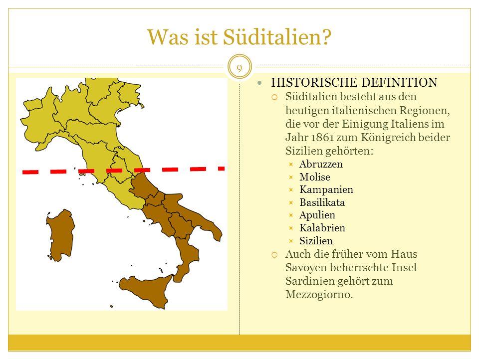 Was ist Süditalien? HISTORISCHE DEFINITION Süditalien besteht aus den heutigen italienischen Regionen, die vor der Einigung Italiens im Jahr 1861 zum