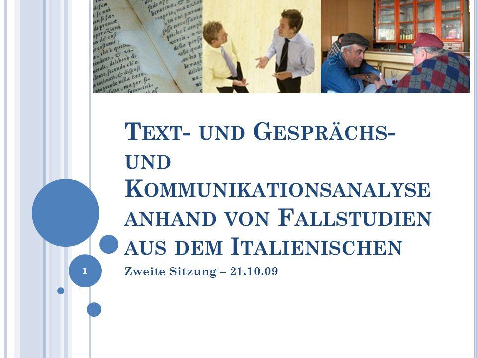 T EXT - UND G ESPRÄCHS - UND K OMMUNIKATIONSANALYSE ANHAND VON F ALLSTUDIEN AUS DEM I TALIENISCHEN Zweite Sitzung – 21.10.09 1