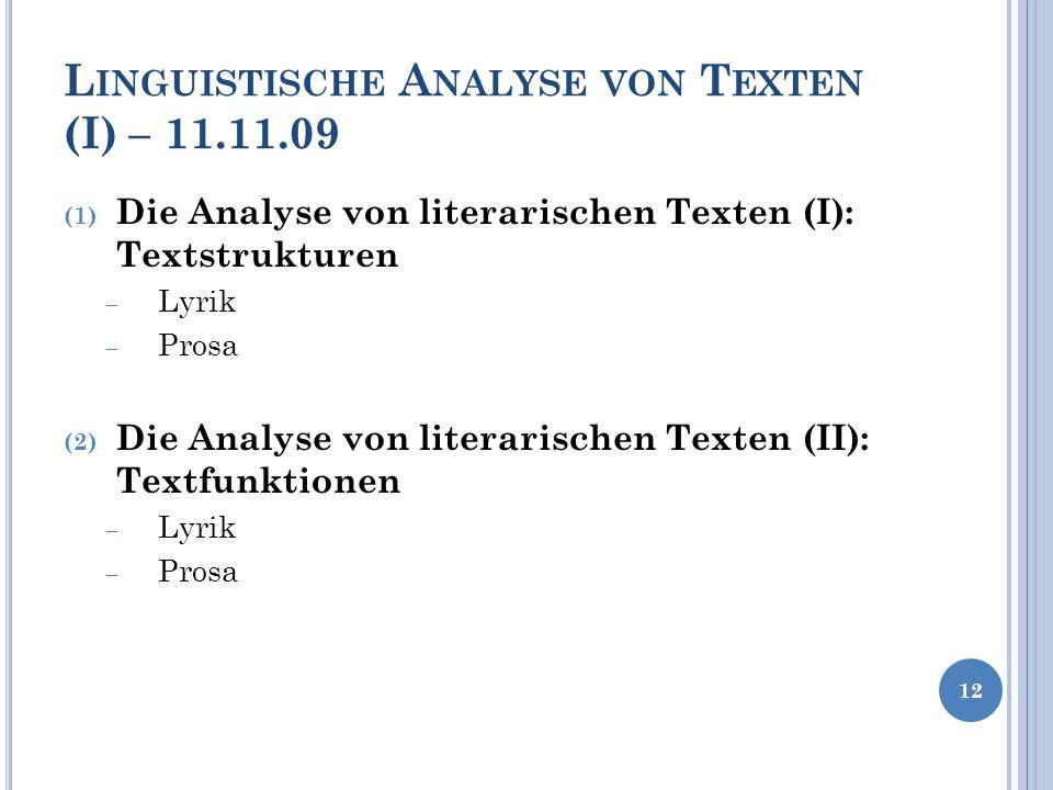 L INGUISTISCHE A NALYSE VON T EXTEN (I) – 11.11.09 (1) Die Analyse von literarischen Texten (I): Textstrukturen Lyrik Prosa (2) Die Analyse von litera