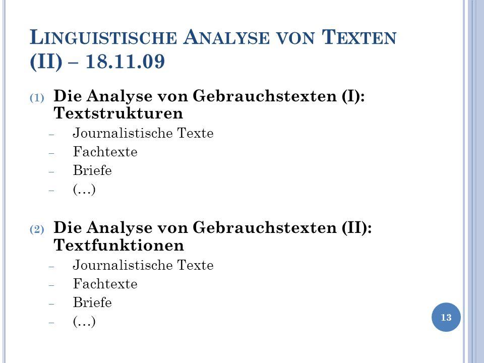 L INGUISTISCHE A NALYSE VON T EXTEN (II) – 18.11.09 (1) Die Analyse von Gebrauchstexten (I): Textstrukturen Journalistische Texte Fachtexte Briefe (…)