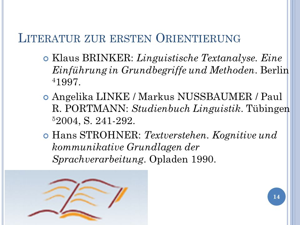 L ITERATUR ZUR ERSTEN O RIENTIERUNG 14 Klaus BRINKER: Linguistische Textanalyse. Eine Einführung in Grundbegriffe und Methoden. Berlin 4 1997. Angelik