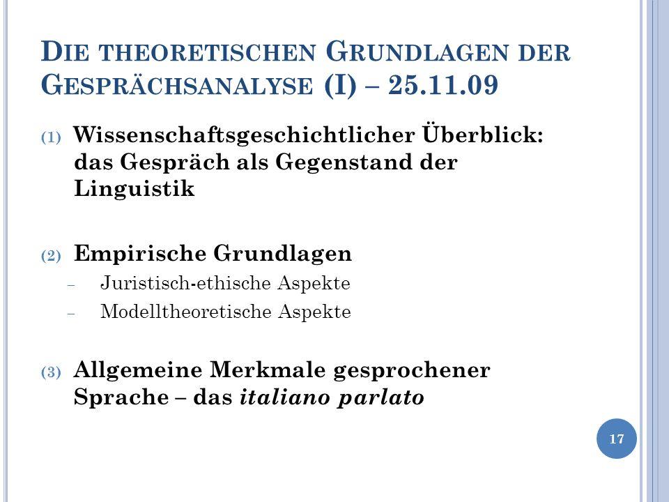 D IE THEORETISCHEN G RUNDLAGEN DER G ESPRÄCHSANALYSE (I) – 25.11.09 (1) Wissenschaftsgeschichtlicher Überblick: das Gespräch als Gegenstand der Lingui
