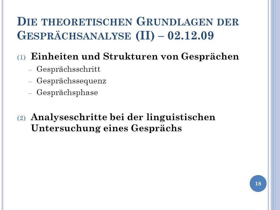 D IE THEORETISCHEN G RUNDLAGEN DER G ESPRÄCHSANALYSE (II) – 02.12.09 (1) Einheiten und Strukturen von Gesprächen Gesprächsschritt Gesprächssequenz Ges