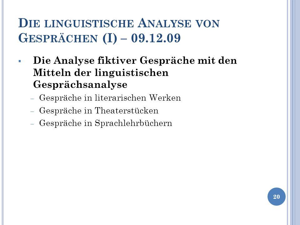 D IE LINGUISTISCHE A NALYSE VON G ESPRÄCHEN (I) – 09.12.09 Die Analyse fiktiver Gespräche mit den Mitteln der linguistischen Gesprächsanalyse Gespräch