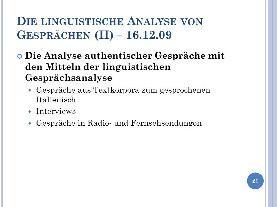 D IE LINGUISTISCHE A NALYSE VON G ESPRÄCHEN (II) – 16.12.09 Die Analyse authentischer Gespräche mit den Mitteln der linguistischen Gesprächsanalyse Ge