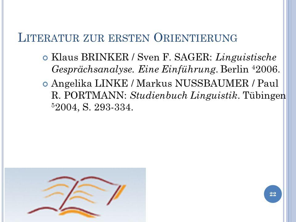 L ITERATUR ZUR ERSTEN O RIENTIERUNG 22 Klaus BRINKER / Sven F. SAGER: Linguistische Gesprächsanalyse. Eine Einführung. Berlin 4 2006. Angelika LINKE /