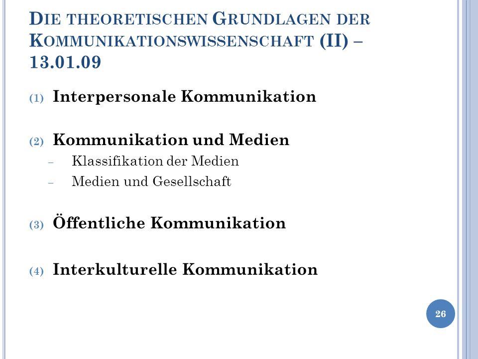 D IE THEORETISCHEN G RUNDLAGEN DER K OMMUNIKATIONSWISSENSCHAFT (II) – 13.01.09 (1) Interpersonale Kommunikation (2) Kommunikation und Medien Klassifik