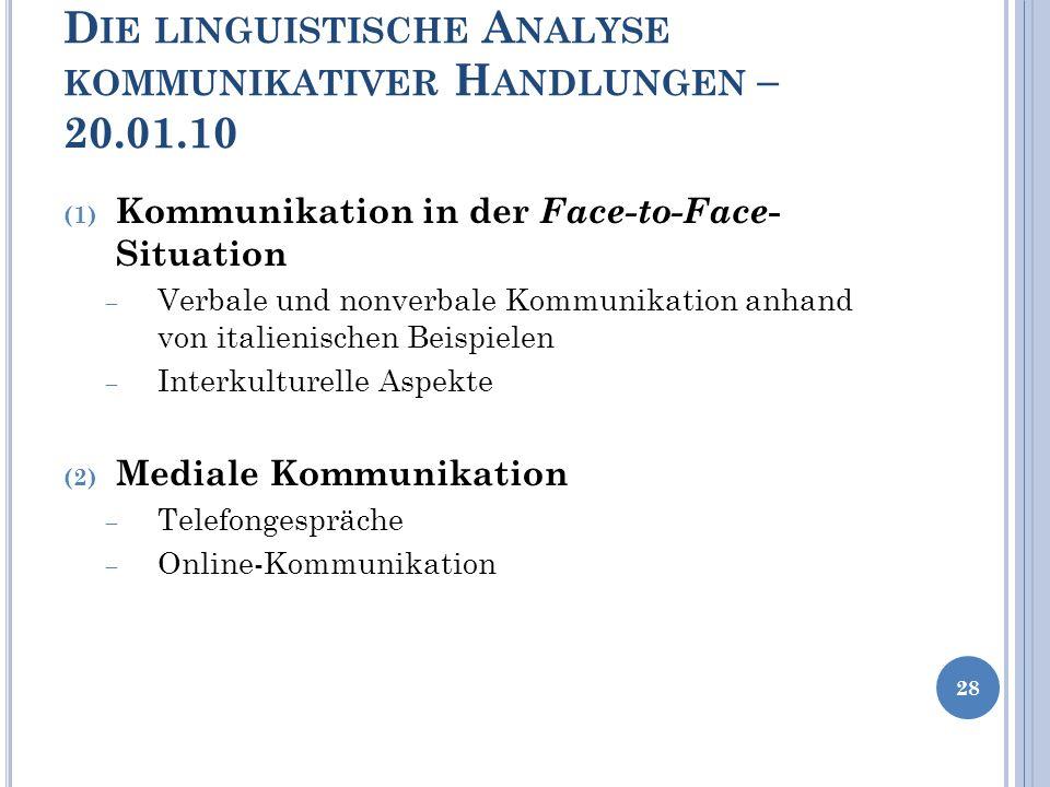 D IE LINGUISTISCHE A NALYSE KOMMUNIKATIVER H ANDLUNGEN – 20.01.10 (1) Kommunikation in der Face-to-Face - Situation Verbale und nonverbale Kommunikati