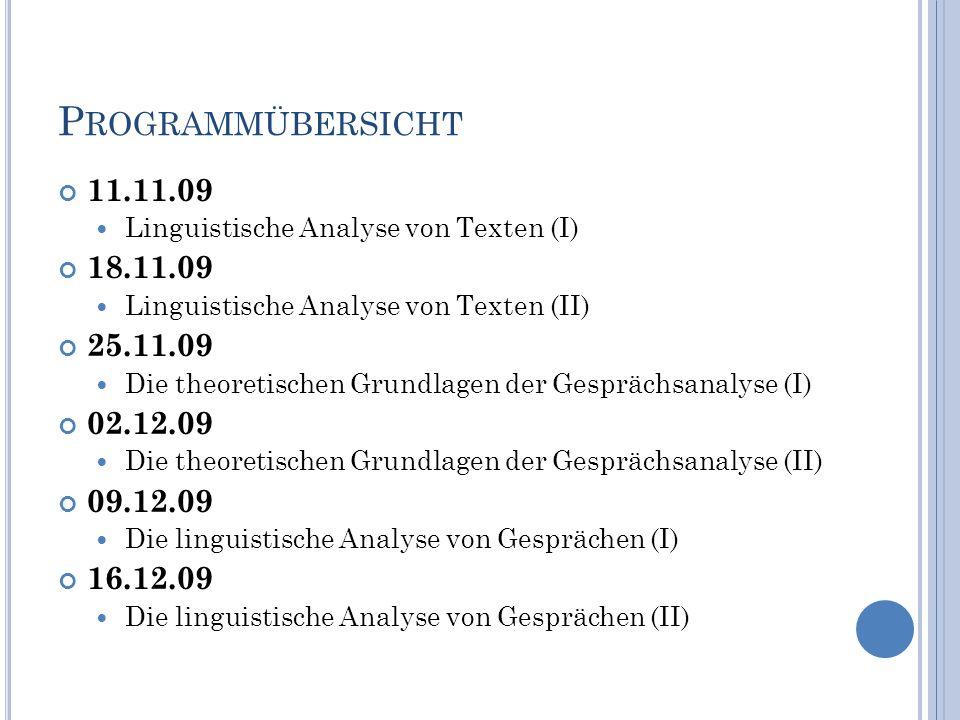 P ROGRAMMÜBERSICHT 11.11.09 Linguistische Analyse von Texten (I) 18.11.09 Linguistische Analyse von Texten (II) 25.11.09 Die theoretischen Grundlagen