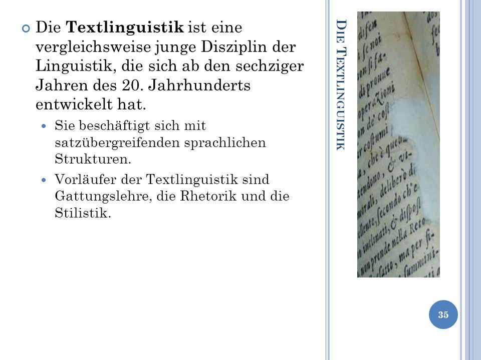D IE T EXTLINGUISTIK Die Textlinguistik ist eine vergleichsweise junge Disziplin der Linguistik, die sich ab den sechziger Jahren des 20. Jahrhunderts
