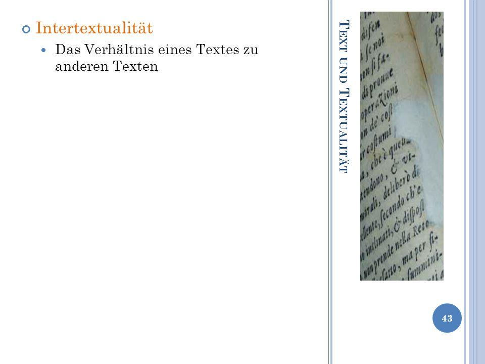 T EXT UND T EXTUALITÄT Intertextualität Das Verhältnis eines Textes zu anderen Texten 43