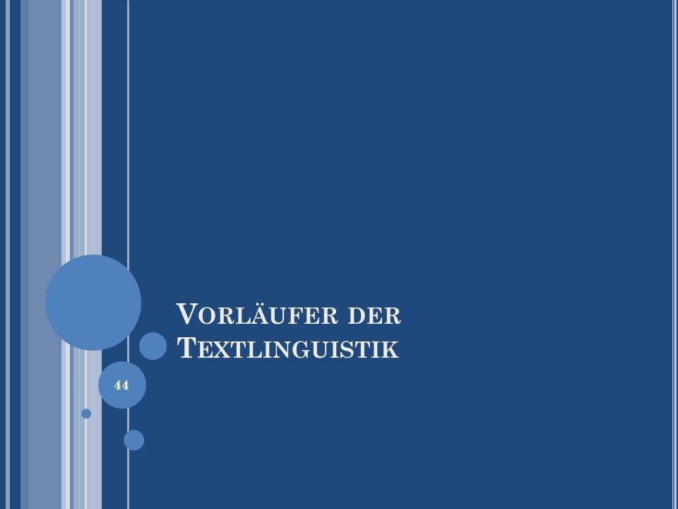 V ORLÄUFER DER T EXTLINGUISTIK 44