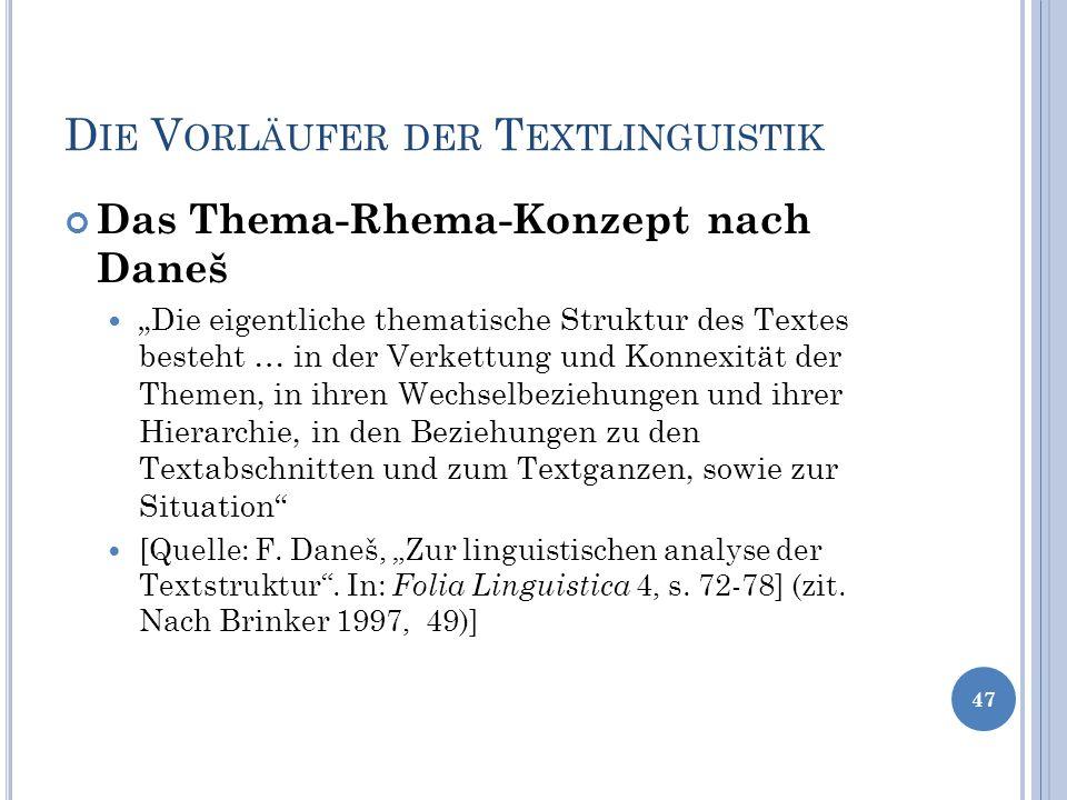 D IE V ORLÄUFER DER T EXTLINGUISTIK Das Thema-Rhema-Konzept nach Daneš Die eigentliche thematische Struktur des Textes besteht … in der Verkettung und