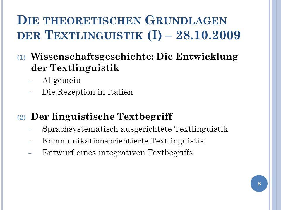 D IE THEORETISCHEN G RUNDLAGEN DER T EXTLINGUISTIK (I) – 28.10.2009 (1) Wissenschaftsgeschichte: Die Entwicklung der Textlinguistik Allgemein Die Reze