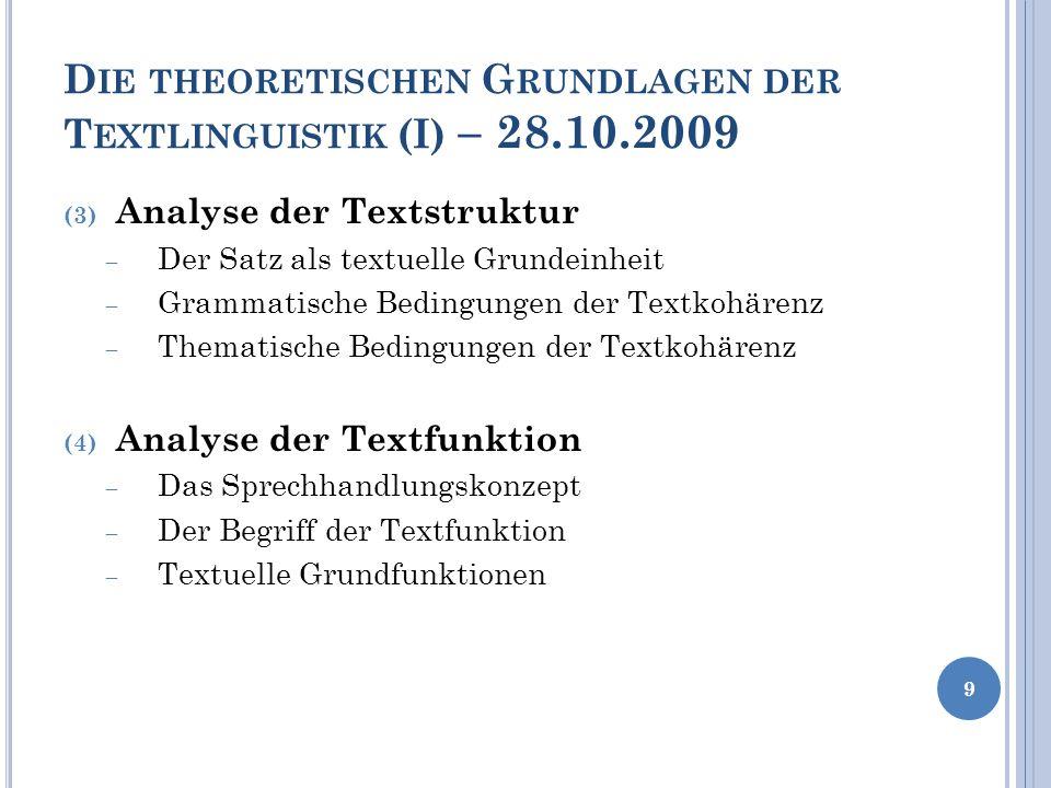 D IE THEORETISCHEN G RUNDLAGEN DER T EXTLINGUISTIK (I) – 28.10.2009 (3) Analyse der Textstruktur Der Satz als textuelle Grundeinheit Grammatische Bedi