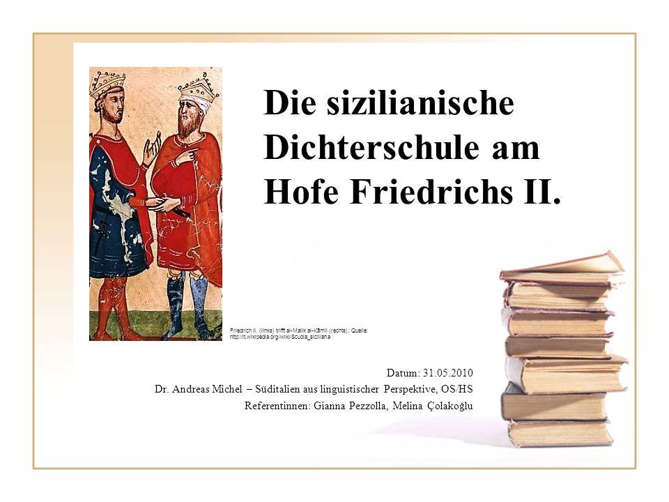 Die sizilianische Dichterschule am Hofe Friedrichs II. Datum: 31.05.2010 Dr. Andreas Michel – Süditalien aus linguistischer Perspektive, OS/HS Referen