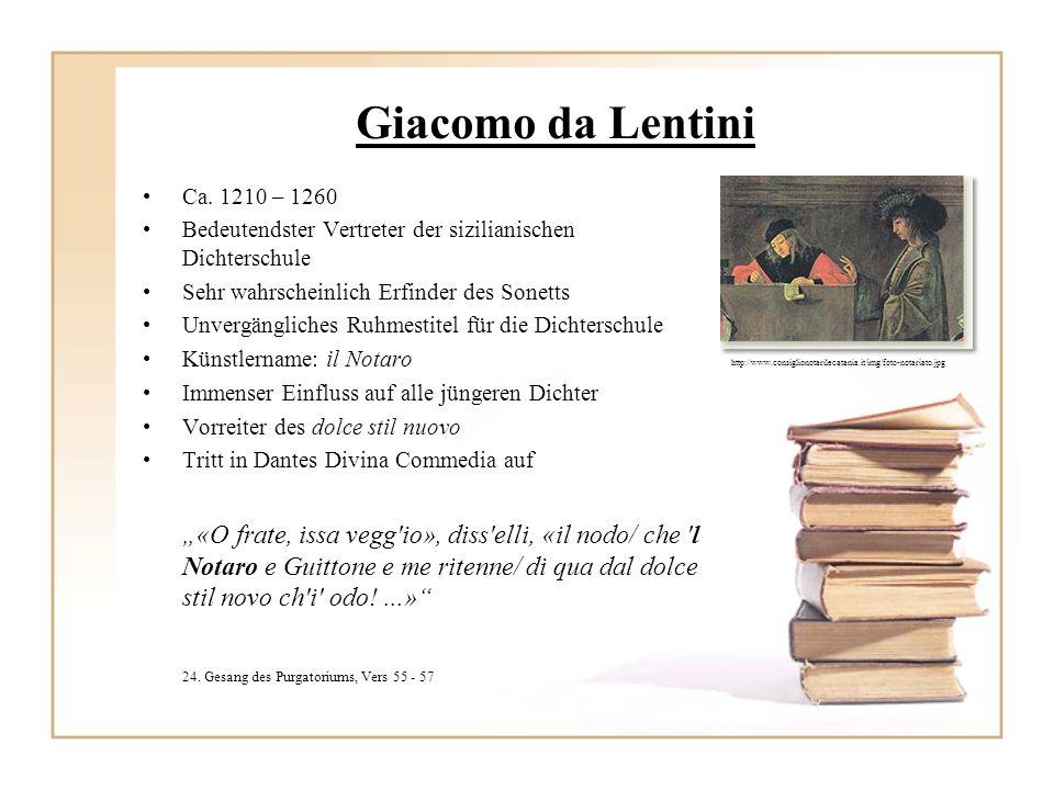Giacomo da Lentini Ca. 1210 – 1260 Bedeutendster Vertreter der sizilianischen Dichterschule Sehr wahrscheinlich Erfinder des Sonetts Unvergängliches R