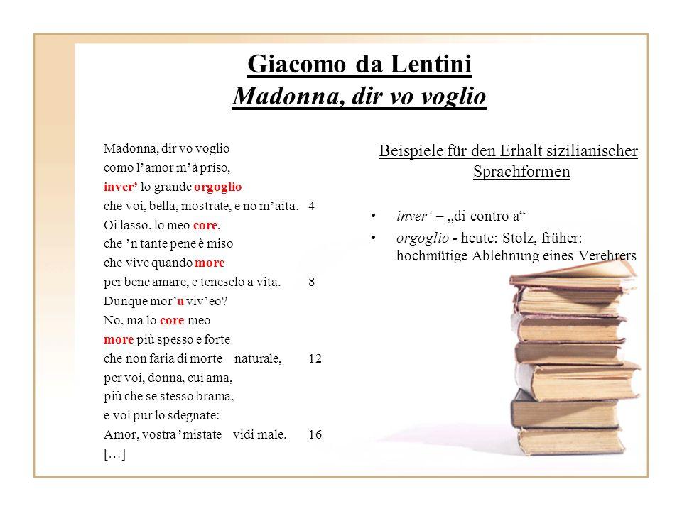 Giacomo da Lentini Madonna, dir vo voglio Madonna, dir vo voglio como lamor mà priso, inver lo grande orgoglio che voi, bella, mostrate, e no maita.4