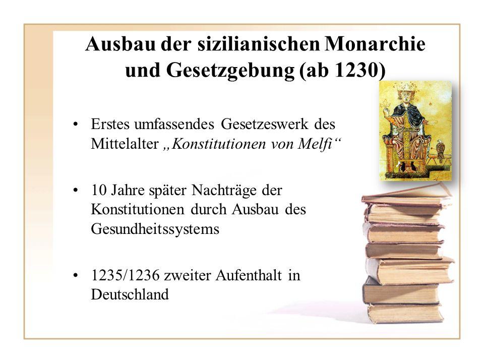 Ausbau der sizilianischen Monarchie und Gesetzgebung (ab 1230) Erstes umfassendes Gesetzeswerk des Mittelalter Konstitutionen von Melfi 10 Jahre späte
