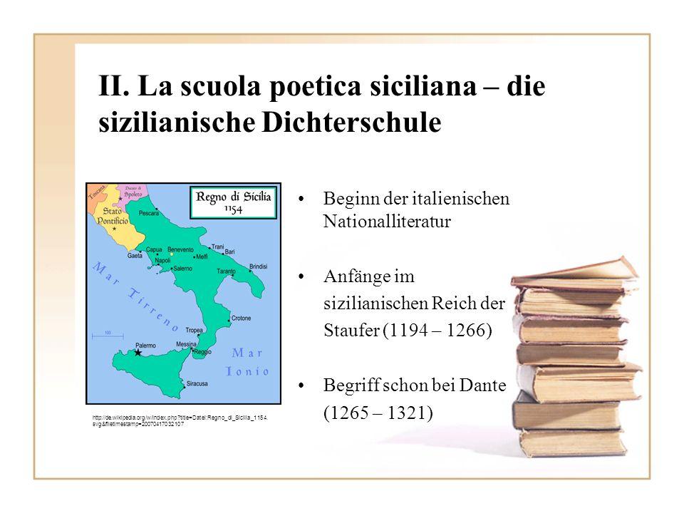 II. La scuola poetica siciliana – die sizilianische Dichterschule Beginn der italienischen Nationalliteratur Anfänge im sizilianischen Reich der Stauf