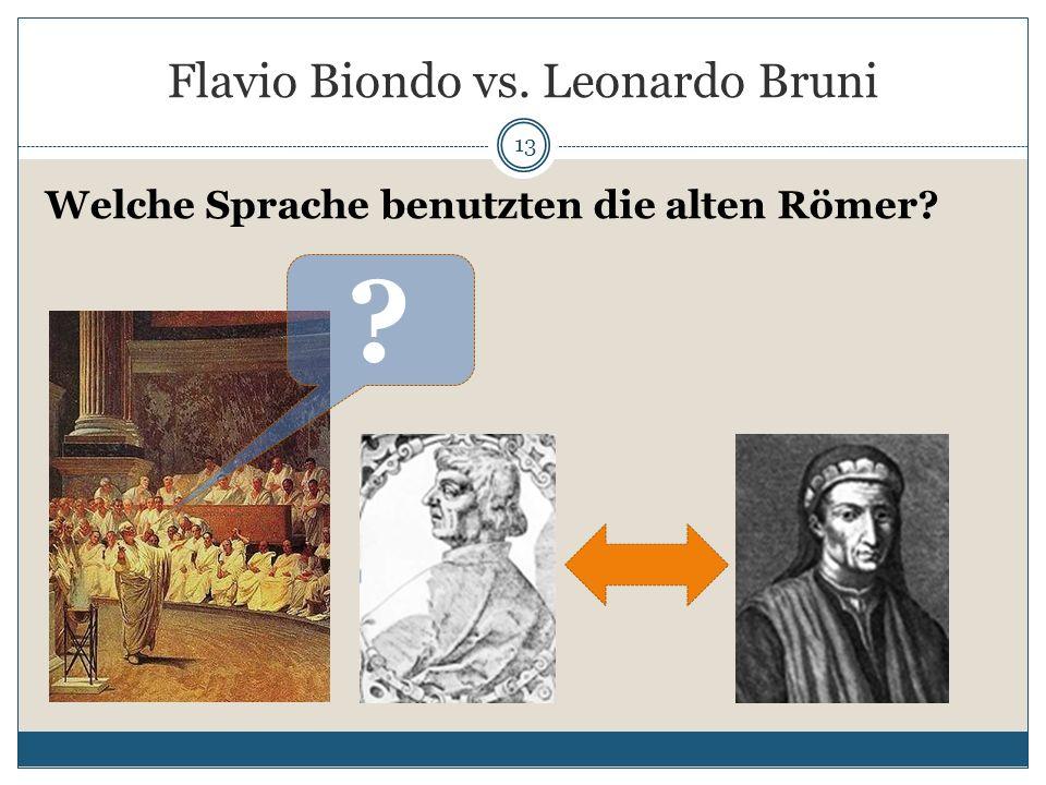 Flavio Biondo vs. Leonardo Bruni 13 Welche Sprache benutzten die alten Römer? ?