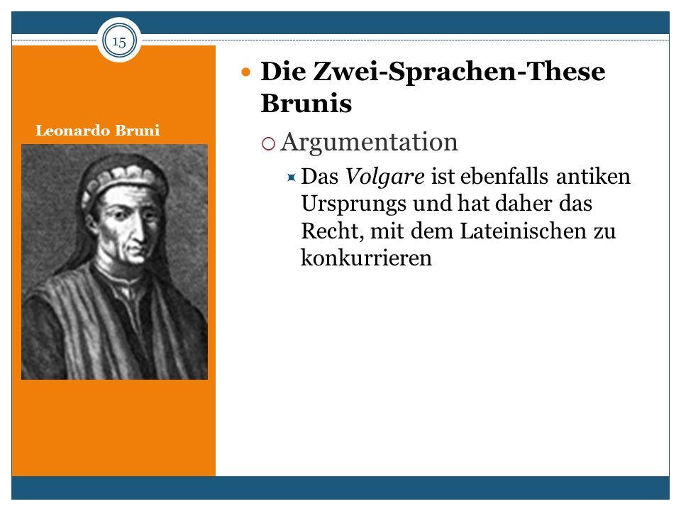 Leonardo Bruni Die Zwei-Sprachen-These Brunis Argumentation Das Volgare ist ebenfalls antiken Ursprungs und hat daher das Recht, mit dem Lateinischen