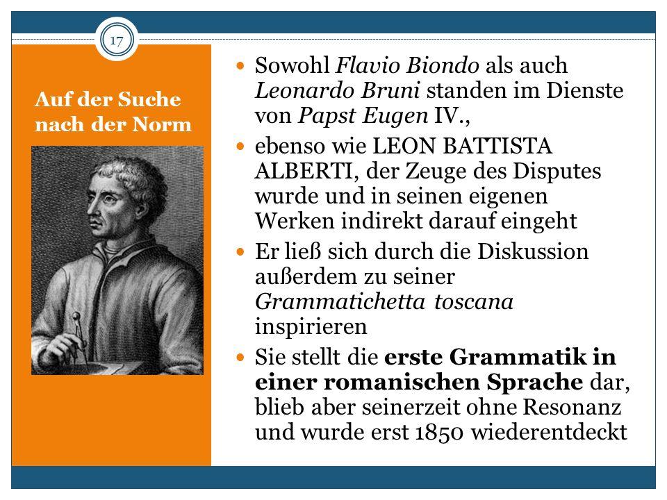Auf der Suche nach der Norm Sowohl Flavio Biondo als auch Leonardo Bruni standen im Dienste von Papst Eugen IV., ebenso wie LEON BATTISTA ALBERTI, der