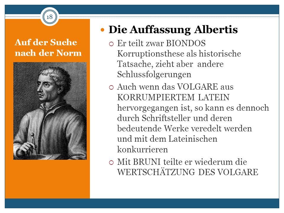 Auf der Suche nach der Norm Die Auffassung Albertis Er teilt zwar BIONDOS Korruptionsthese als historische Tatsache, zieht aber andere Schlussfolgerun
