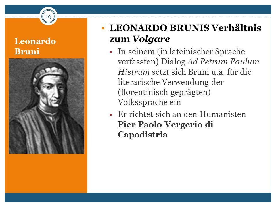 Leonardo Bruni LEONARDO BRUNIS Verhältnis zum Volgare In seinem (in lateinischer Sprache verfassten) Dialog Ad Petrum Paulum Histrum setzt sich Bruni