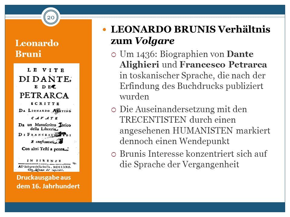 Leonardo Bruni LEONARDO BRUNIS Verhältnis zum Volgare Um 1436: Biographien von Dante Alighieri und Francesco Petrarca in toskanischer Sprache, die nac