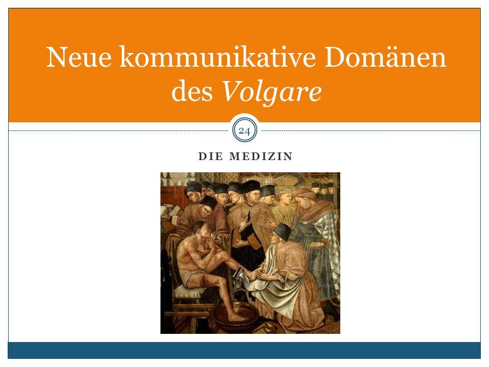 DIE MEDIZIN 24 Neue kommunikative Domänen des Volgare