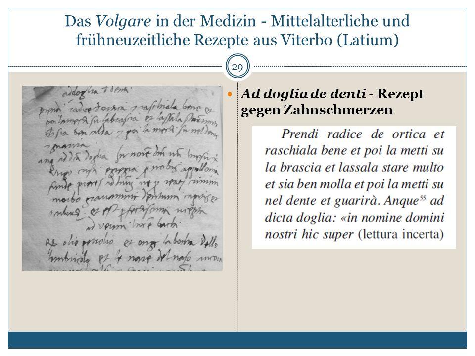 Das Volgare in der Medizin - Mittelalterliche und frühneuzeitliche Rezepte aus Viterbo (Latium) 29 Ad doglia de denti - Rezept gegen Zahnschmerzen