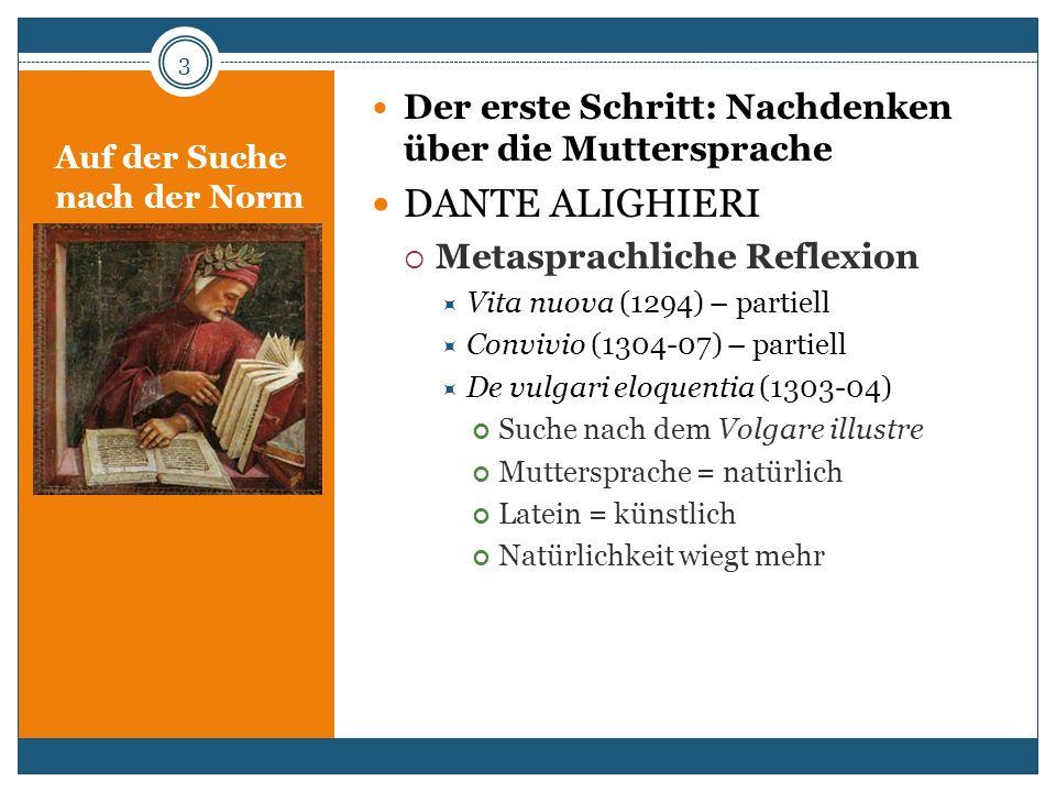 Auf der Suche nach der Norm Der erste Schritt: Nachdenken über die Muttersprache DANTE ALIGHIERI Metasprachliche Reflexion Vita nuova (1294) – partiel