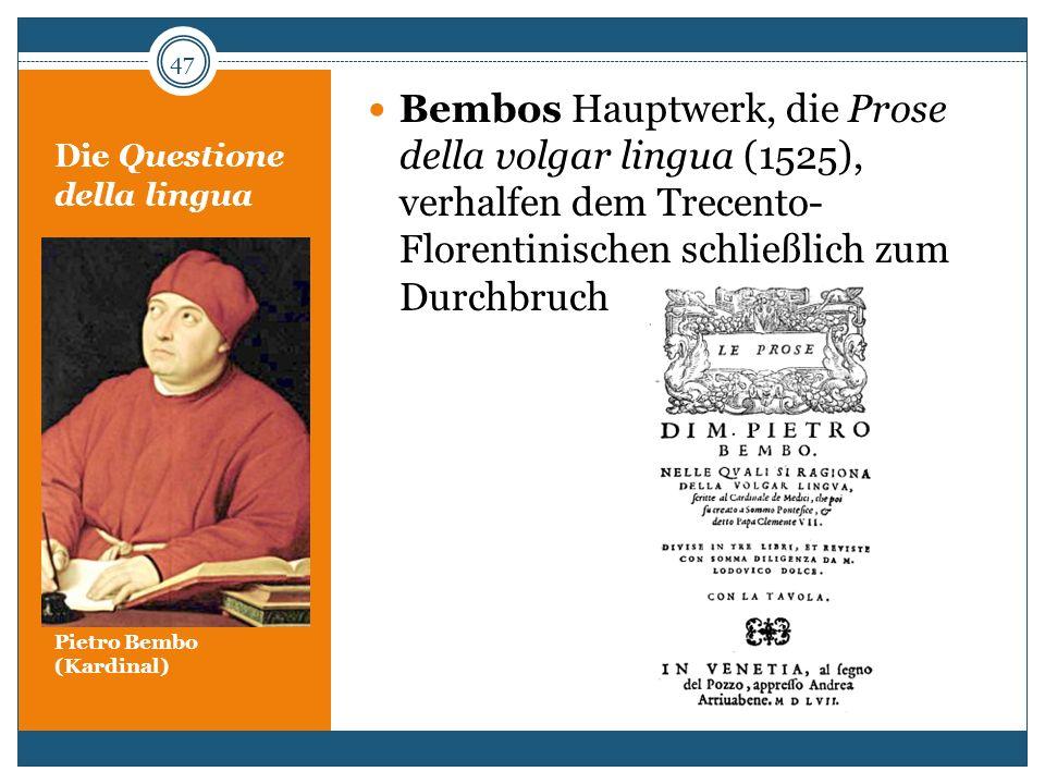 Die Questione della lingua Pietro Bembo (Kardinal) Bembos Hauptwerk, die Prose della volgar lingua (1525), verhalfen dem Trecento- Florentinischen sch