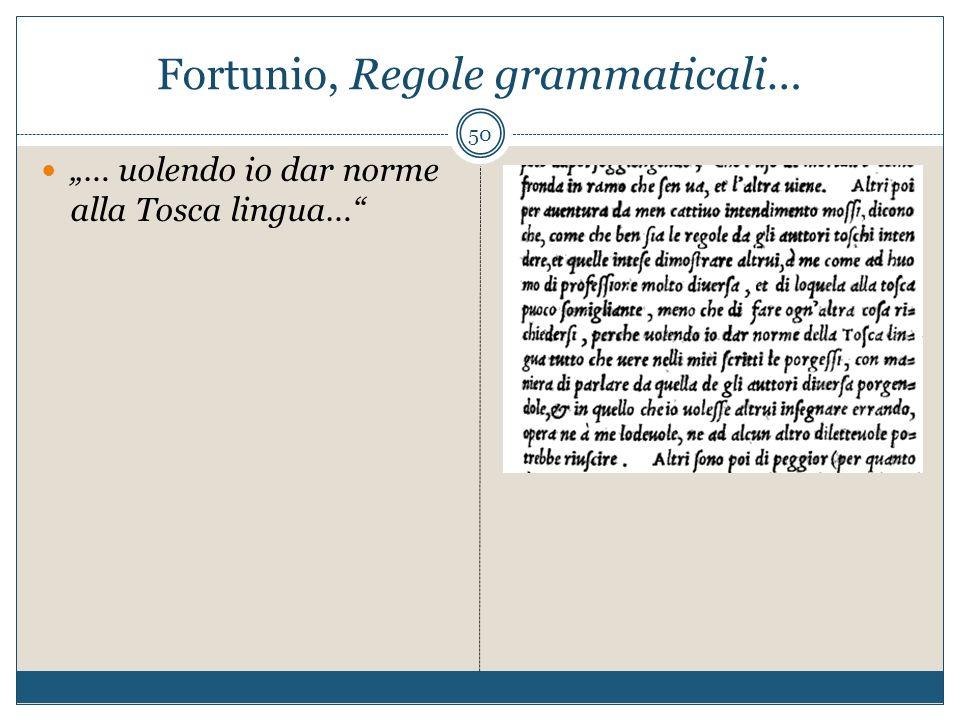 Fortunio, Regole grammaticali… … uolendo io dar norme alla Tosca lingua… 50