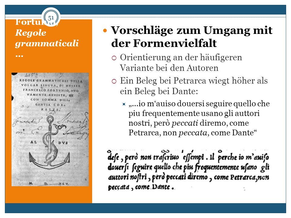 Fortunio, Regole grammaticali … Vorschläge zum Umgang mit der Formenvielfalt Orientierung an der häufigeren Variante bei den Autoren Ein Beleg bei Pet