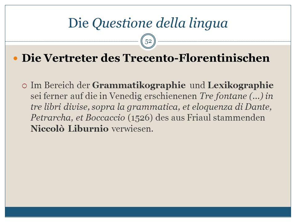 Die Questione della lingua Die Vertreter des Trecento-Florentinischen Im Bereich der Grammatikographie und Lexikographie sei ferner auf die in Venedig