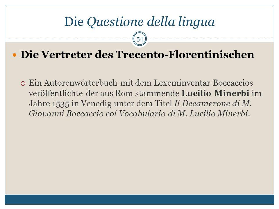 Die Questione della lingua Die Vertreter des Trecento-Florentinischen Ein Autorenwörterbuch mit dem Lexeminventar Boccaccios veröffentlichte der aus R