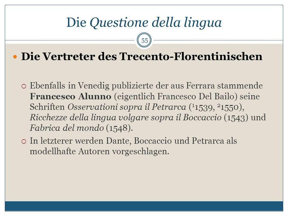Die Questione della lingua Die Vertreter des Trecento-Florentinischen Ebenfalls in Venedig publizierte der aus Ferrara stammende Francesco Alunno (eig