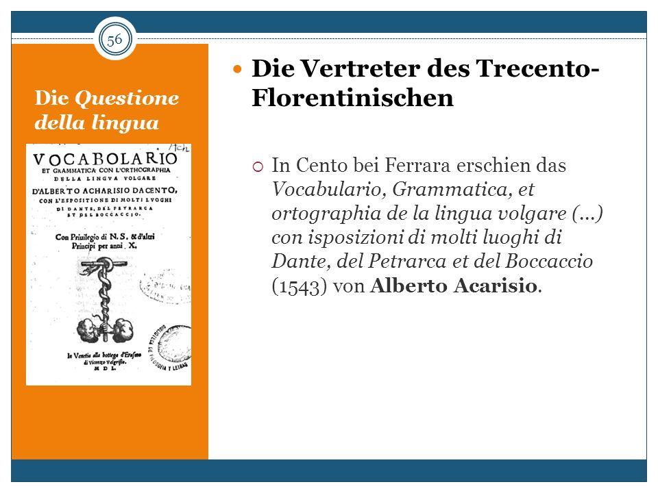 Die Questione della lingua Die Vertreter des Trecento- Florentinischen In Cento bei Ferrara erschien das Vocabulario, Grammatica, et ortographia de la