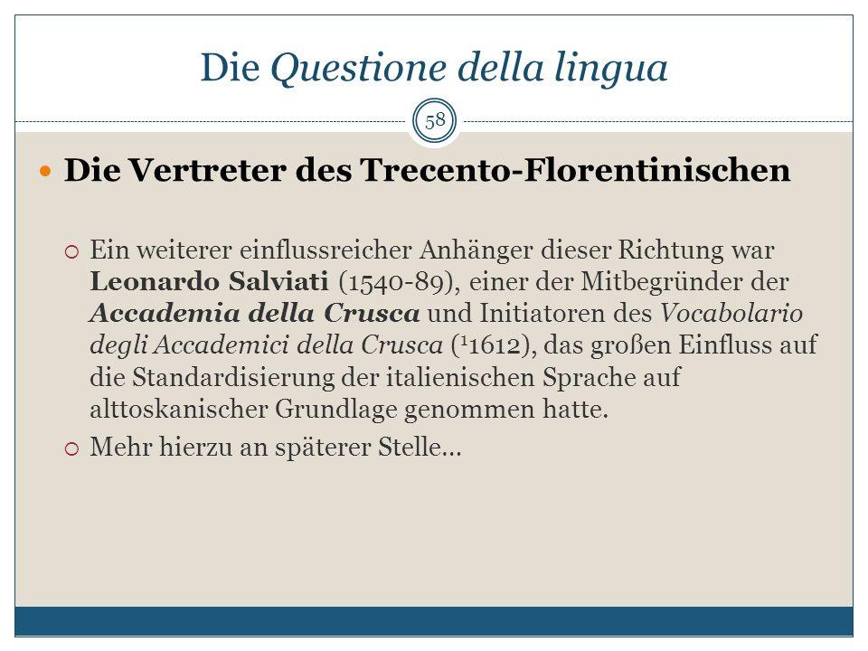 Die Questione della lingua Die Vertreter des Trecento-Florentinischen Ein weiterer einflussreicher Anhänger dieser Richtung war Leonardo Salviati (154