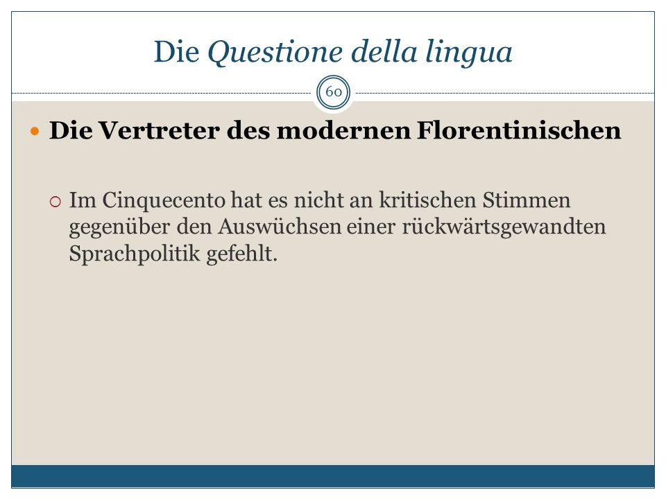 Die Questione della lingua Die Vertreter des modernen Florentinischen Im Cinquecento hat es nicht an kritischen Stimmen gegenüber den Auswüchsen einer