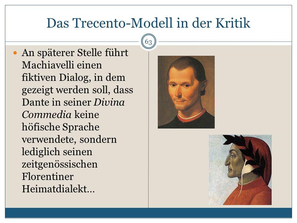 Das Trecento-Modell in der Kritik 63 An späterer Stelle führt Machiavelli einen fiktiven Dialog, in dem gezeigt werden soll, dass Dante in seiner Divi