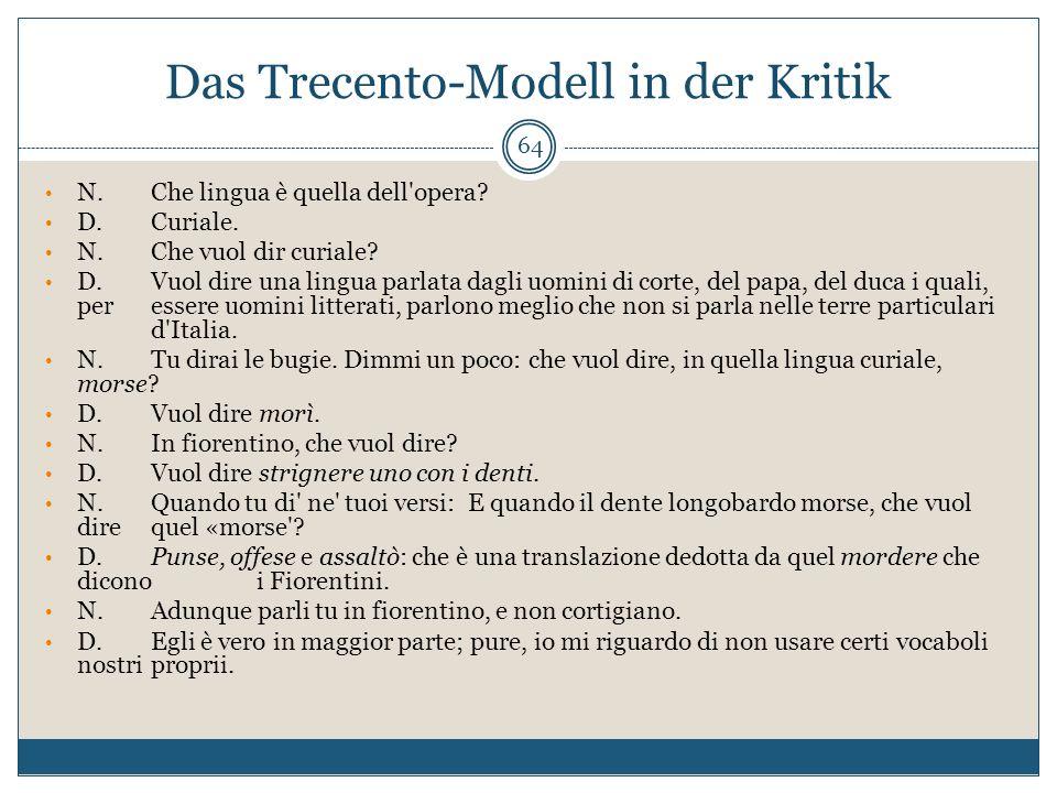 Das Trecento-Modell in der Kritik 64 N. Che lingua è quella dell'opera? D. Curiale. N. Che vuol dir curiale? D. Vuol dire una lingua parlata dagli uom